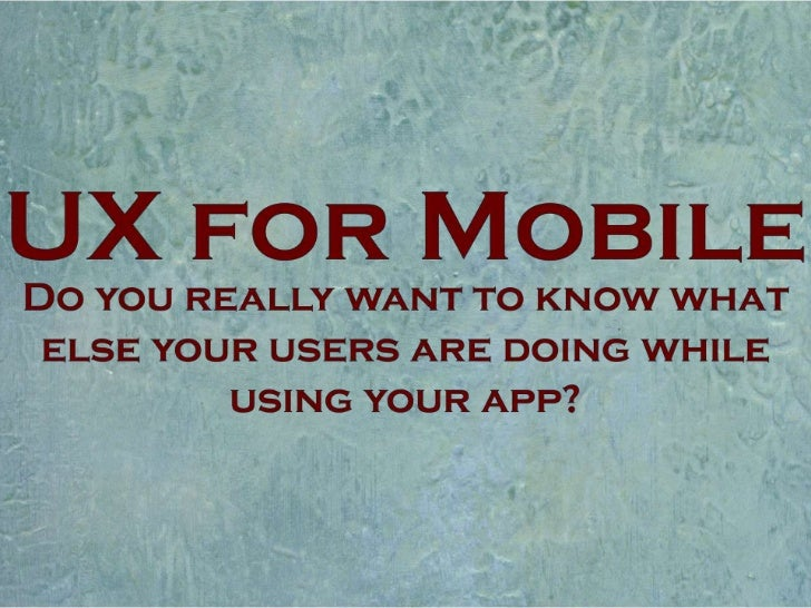 UX for Mobile: Do you really want to know what else your users are doing while they're using your app?