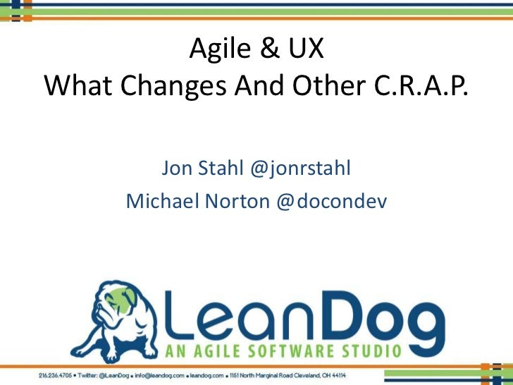 Agile & UXWhat Changes And Other C.R.A.P.        Jon Stahl @jonrstahl     Michael Norton @docondev