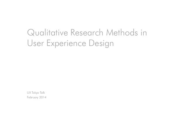 Qualitative Research Methods in User Experience Design UX Tokyo Talk February 2014