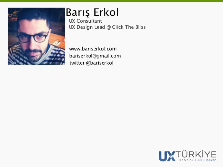 Barış ErkolUX ConsultantUX Design Lead @ Click The Blisswww.bariserkol.combariserkol@gmail.comtwitter @bariserkol