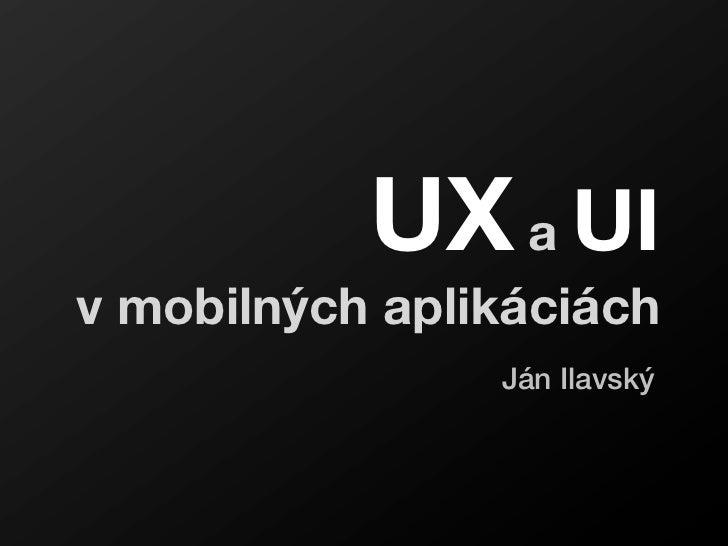 UX a UIv mobilných aplikáciách                Ján Ilavský