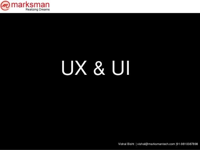 Vishal Bisht | vishal@marksmantech.com |91-9810387898 UX & UI