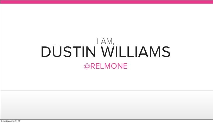 I AM,                        DUSTIN WILLIAMS                            @RELMONESaturday, July 28, 12