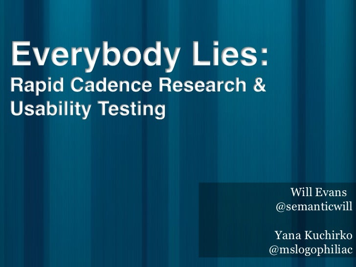 Everybody Lies: Rapid Cadence Research & Usability Testing