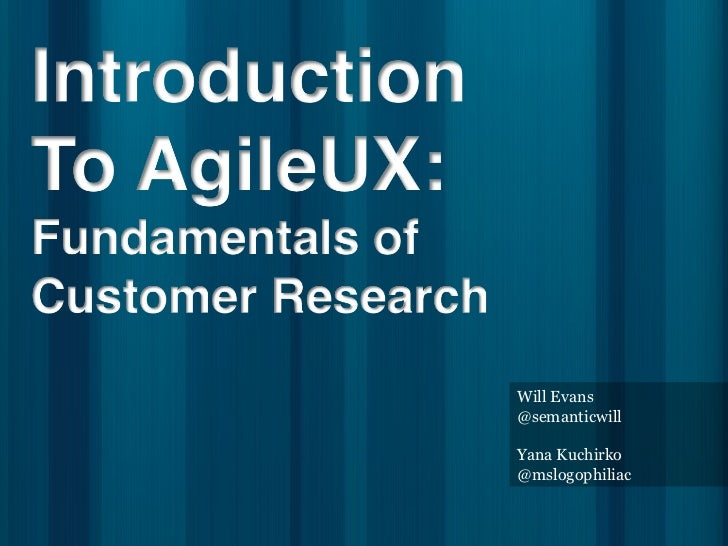 Introduction to AgileUX: Fundamentals of Customer Research