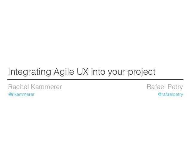 Integrating Agile UX into your project - Ágiles 2013