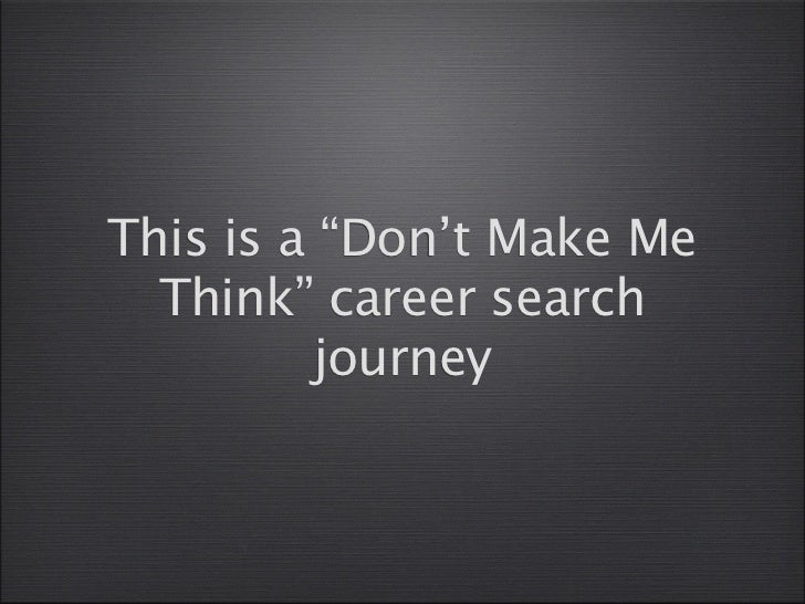 "This is a ""Don't Make Me  Think"" career search          journey"