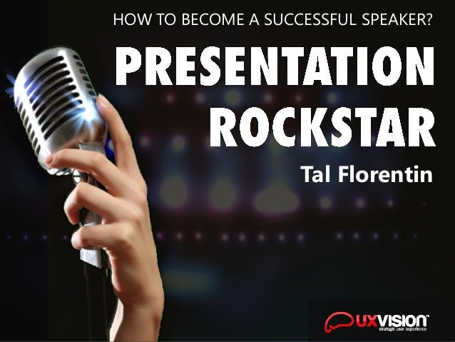 HOW TO BECOME A SUCCESSFUL SPEAKER? Tal Florentin