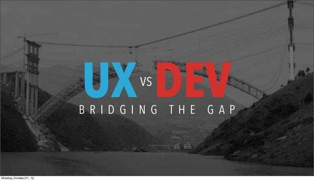 Ux vs dev   bridging the gap