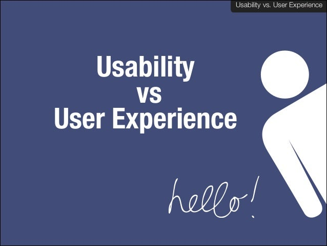 Usability vs. User Experience Usability vs. User Experience  Usability