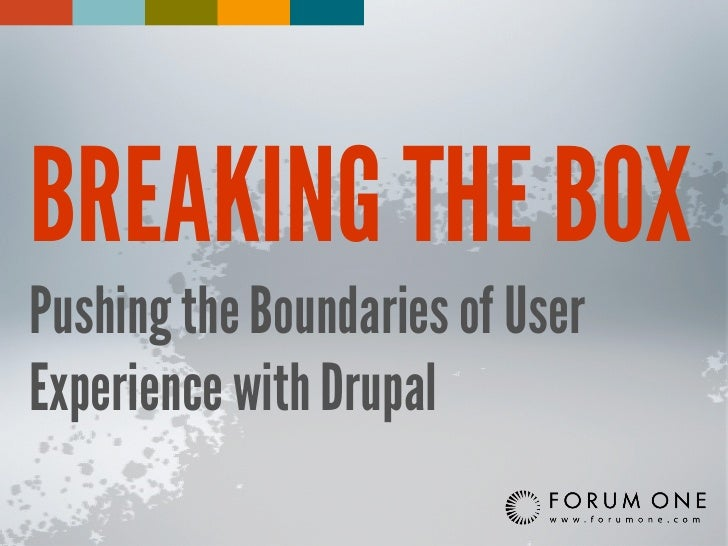 Breaking the Box: Pushing the Boundaries of UX with Drupal