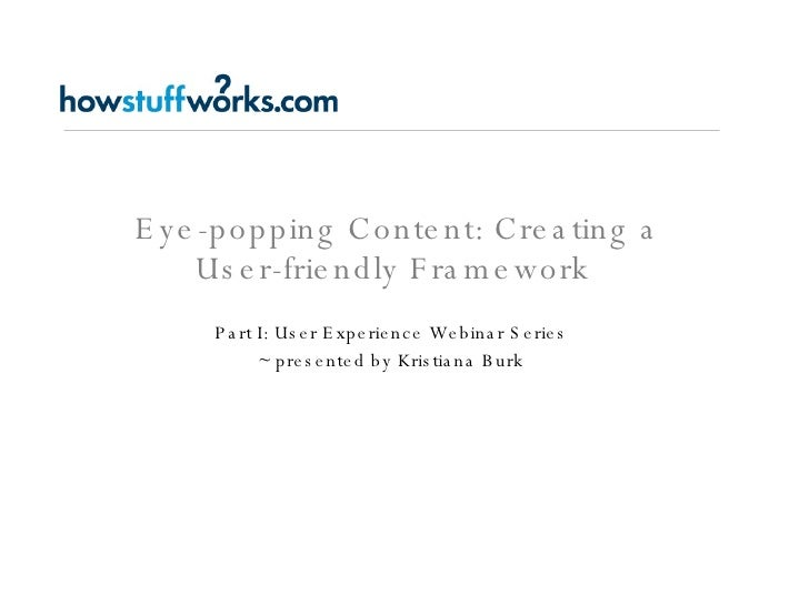 Eye-popping Content: Creating a User-friendly Framework  Part I: User Experience Webinar Series ~ presented by Kristiana B...