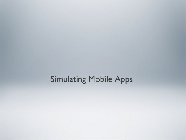 Simulating Mobile Apps