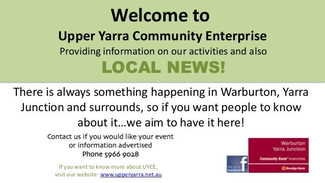If you want to know more about UYCE, visit our website: www.upperyarra.net.au Welcome to Upper Yarra Community Enterprise ...