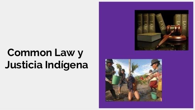 Common Law y Justicia Indígena