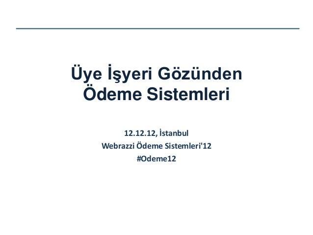 Üye İşyeri Gözünden Ödeme Sistemleri        12.12.12, İstanbul   Webrazzi Ödeme Sistemleri12            #Odeme12