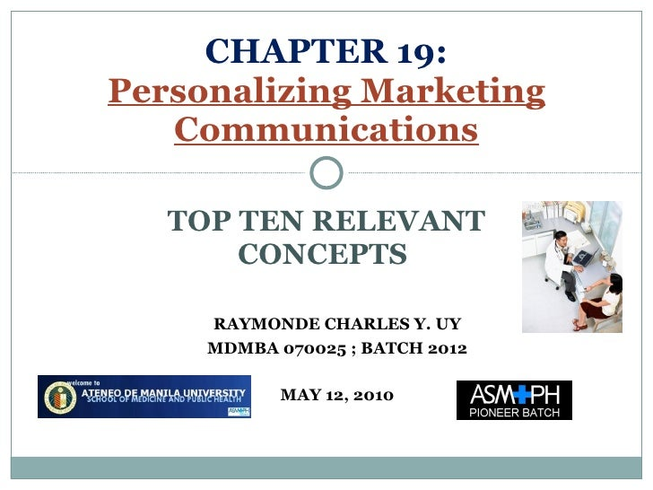 TOP TEN RELEVANT CONCEPTS  CHAPTER 19: Personalizing Marketing Communications RAYMONDE CHARLES Y. UY MDMBA 070025 ; BATCH ...