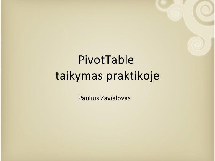 Pivot T able  taikymas praktikoje Paulius Zavialovas