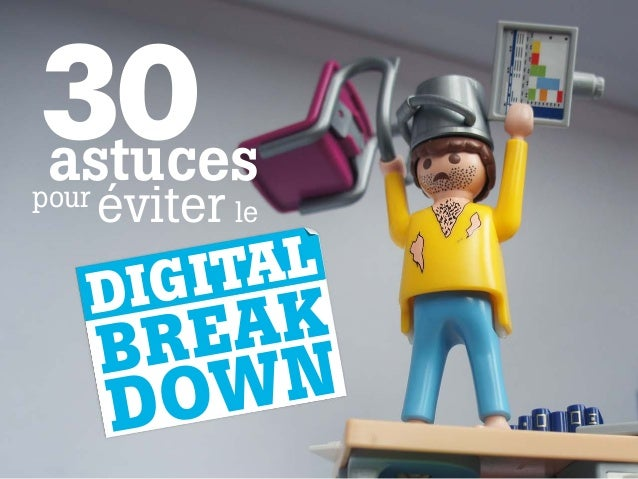 30astucespour éviter le DIGITAL BREAK DOWN