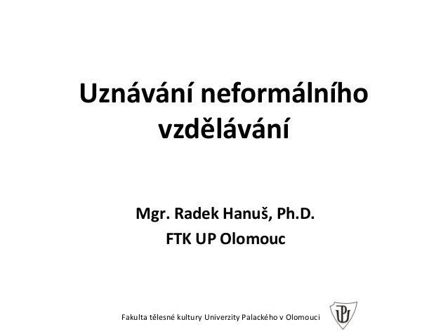 Uznávání neformálního vzdělávání / Mgr. Radek Hanuš, Ph.D. / Závěrečná konference projektu Klíče pro život