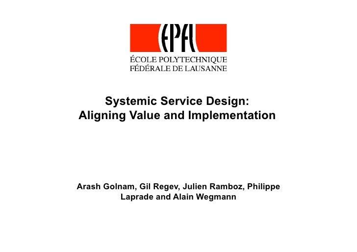 Systemic Service Design: Aligning Value and Implementation     Arash Golnam, Gil Regev, Julien Ramboz, Philippe           ...
