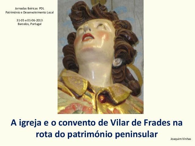 Jornadas Ibéricas PDL Património e Desenvolvimento Local 31-05 e 01-06-2013 Barcelos, Portugal  A igreja e o convento de V...