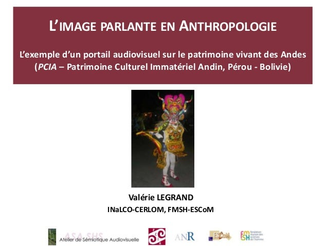 L'IMAGE PARLANTE EN ANTHROPOLOGIE L'exemple d'un portail audiovisuel sur le patrimoine vivant des Andes (PCIA – Patrimoine...