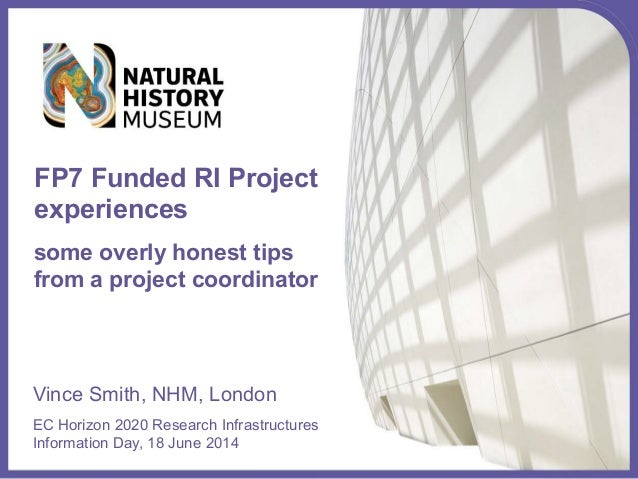 Vince Smith, NHM, London EC Horizon 2020 Research Infrastructures Information Day, 18 June 2014 FP7 Funded RI Project expe...