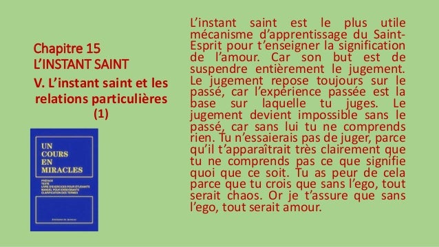 Chapitre 15 L'INSTANT SAINT V. L'instant saint et les relations particulières (1) L'instant saint est le plus utile mécani...