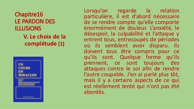 Chapitre16 LE PARDON DES ILLUSIONS V. Le choix de la complétude (1) Lorsqu'on regarde la relation particulière, il est d'a...