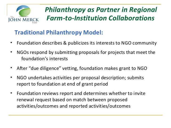 Philanthropy as Partner in Regional               Farm-to-Institution Collaborations Traditional Philanthropy Model:• Foun...