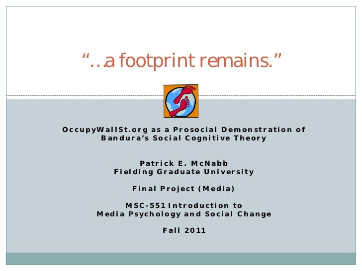 """""""…a footprint remains.""""OccupyWallSt.org as a Prosocial Demonstration of       Bandura's Social Cognitive Theory           ..."""