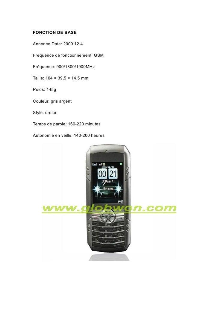 FONCTION DE BASE  Annonce Date: 2009.12.4  Fréquence de fonctionnement: GSM  Fréquence: 900/1800/1900MHz  Taille: 104 × 39...