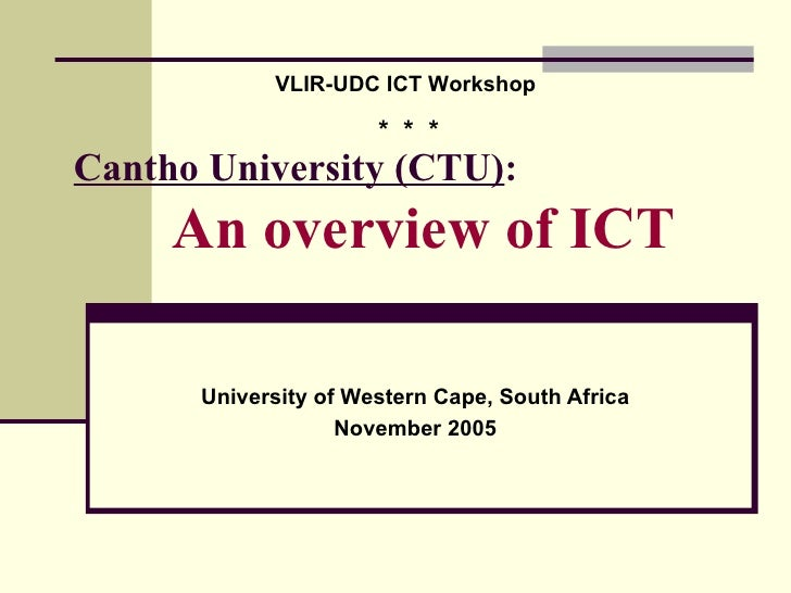 Cantho University (CTU) :    An overview of ICT  University of Western Cape, South Africa November 2005 VLIR-UDC ICT Works...