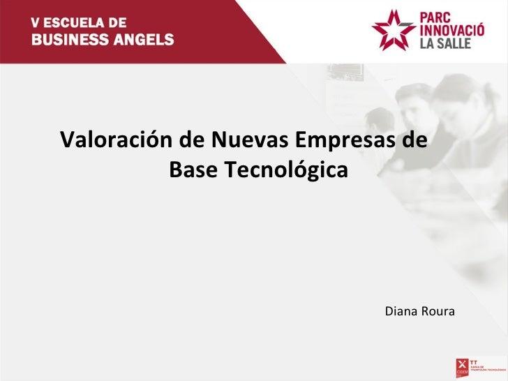 Valoración de Nuevas Empresas de Base Tecnológica Diana Roura