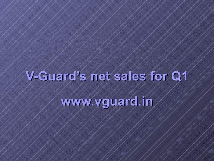V-Guard's net sales for Q1 www.vguard.in
