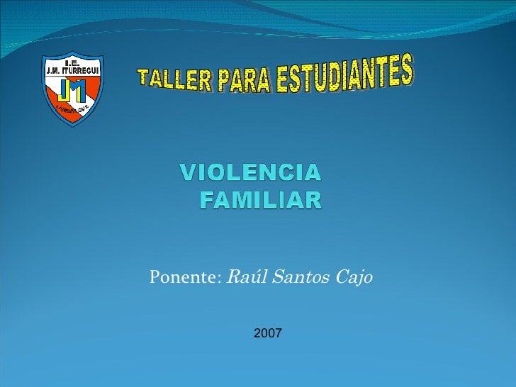 Ponente:  Raúl Santos Cajo 2007 TALLER PARA ESTUDIANTES