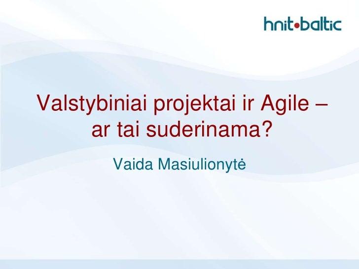 V.Masiulionyte - Valstybiniai projektai ir Agile - ar tai suderinama?