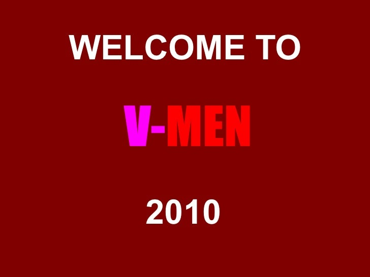 WELCOME TO  V-MEN   2010