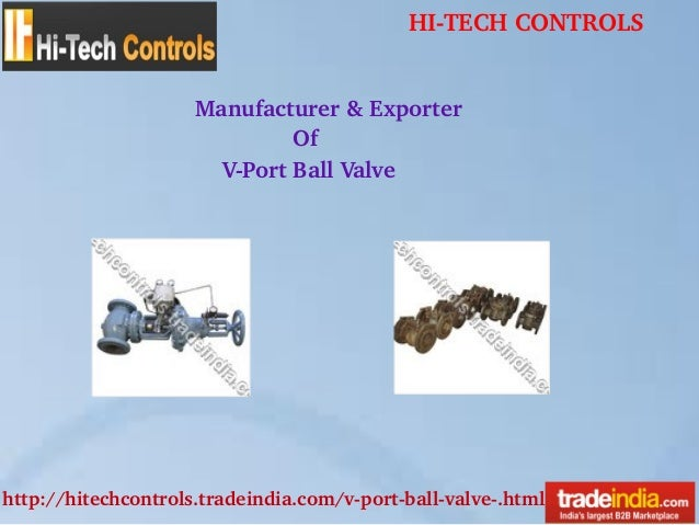HITECHCONTROLS http://hitechcontrols.tradeindia.com/vportballvalve.html Manufacturer&Exporter Of VPortBallValve