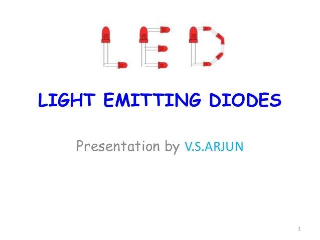 1LIGHT EMITTING DIODESPresentation by V.S.ARJUN