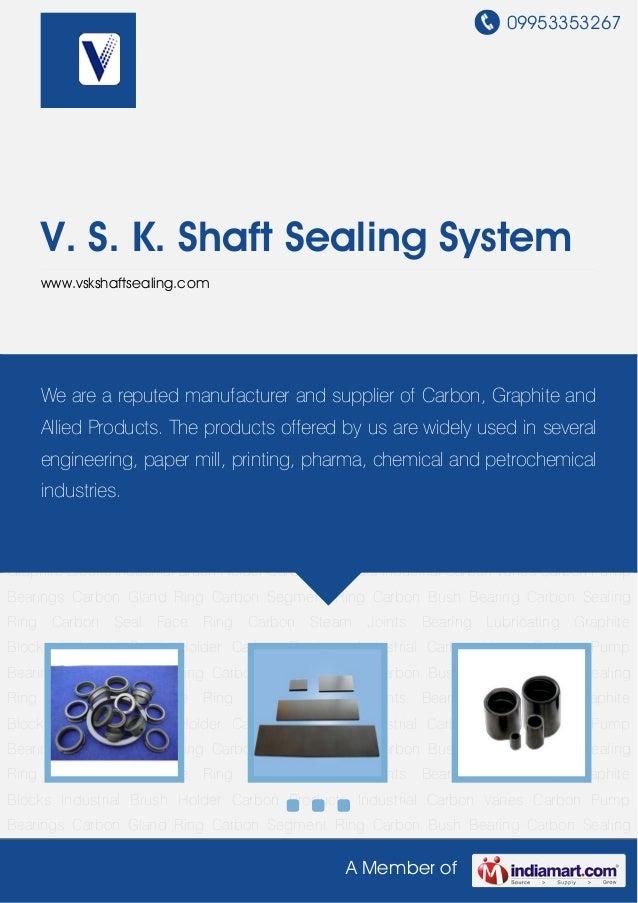 09953353267A Member ofV. S. K. Shaft Sealing Systemwww.vskshaftsealing.comCarbon Products Industrial Carbon Vanes Carbon P...