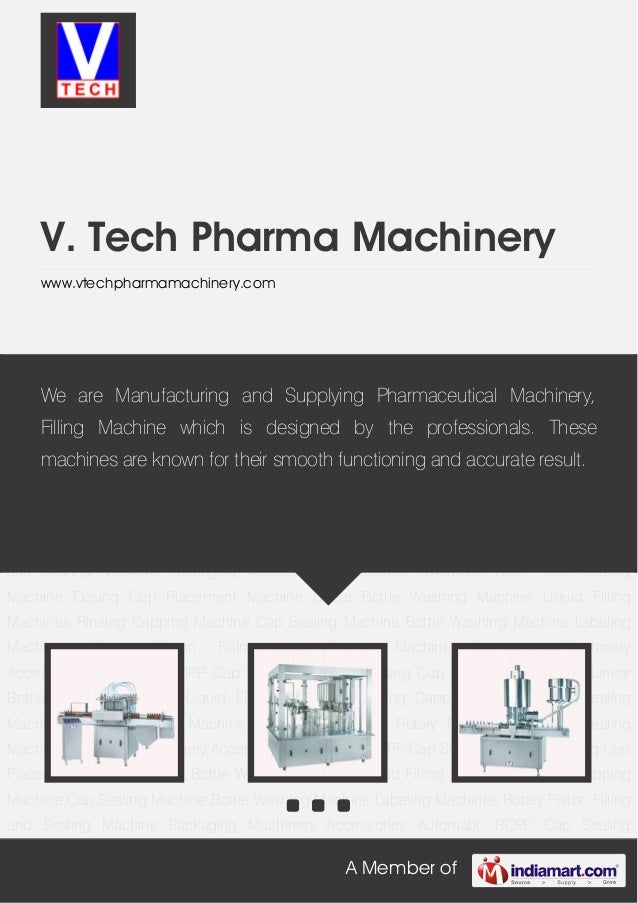 A Member ofV. Tech Pharma Machinerywww.vtechpharmamachinery.comLiquid Filling Machines Rinsing Capping Machine Cap Sealing...