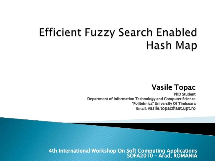 Efficient Fuzzy Search Enabled Hash Map<br />Vasile Topac<br />PhD Student<br />Department of Information Technology and C...