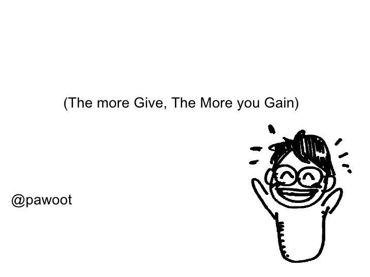 """เมื่อคุณ """"เติม"""" คุณก็ """"โต""""(The more Give, The More you Gain)<br />ภาวุธ (ป้อม) พงษ์วิทยภานุ<br />@pawoot<br />"""