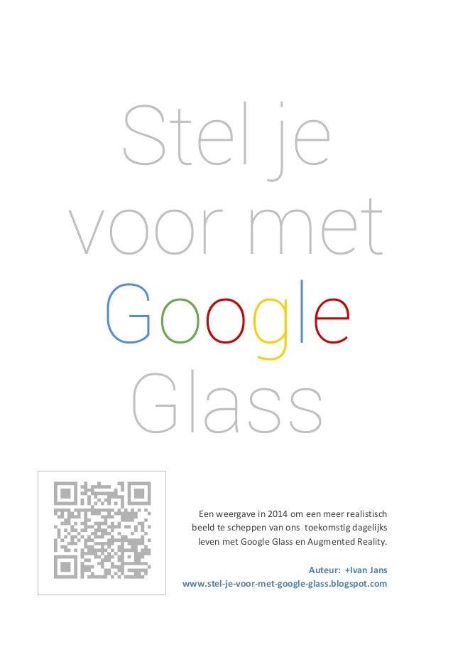 Stel je voor met Google Glass         Eenweergavein2014omeenmeerrealistisch beeldtescheppenvanons...