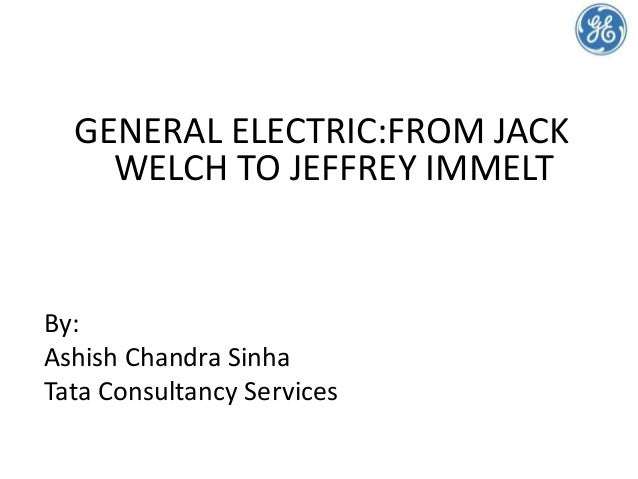 GENERAL ELECTRIC:FROM JACKWELCH TO JEFFREY IMMELTBy:Ashish Chandra SinhaTata Consultancy Services