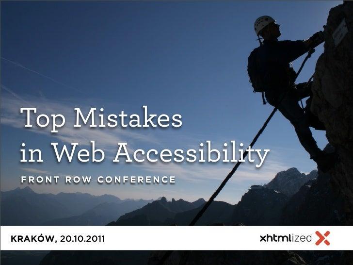 Top Mistakes in Web Accessibility F R O N T R OW CO N F E R E N C EKRAKÓW, 20.10.2011