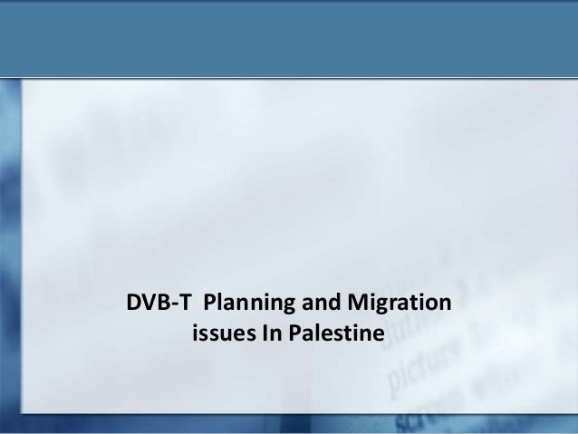 DVB-T Planning and Migration issues In Palestine