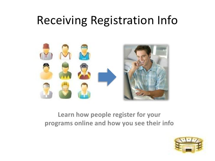 Receiving Registration Info     Learn how people register for your programs online and how you see their info